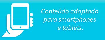 Conteúdo adaptado para smartphones e tablets
